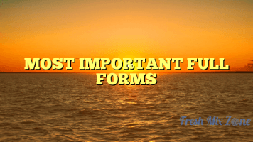 MOST IMPORTANT FULL FORMS