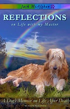 Jack McAfghan Book 1 in the Jack McAfghan Trilogy: A Dog's Memoir on Life After Death Reflections