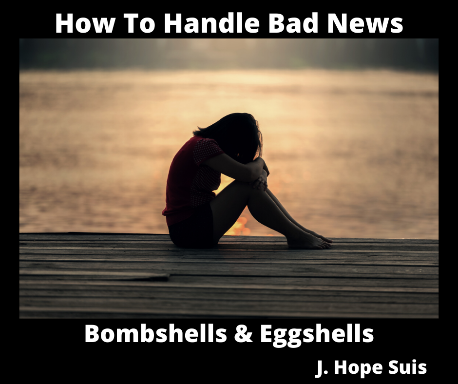 How To Handle Bad News (Bombshells & Eggshells)