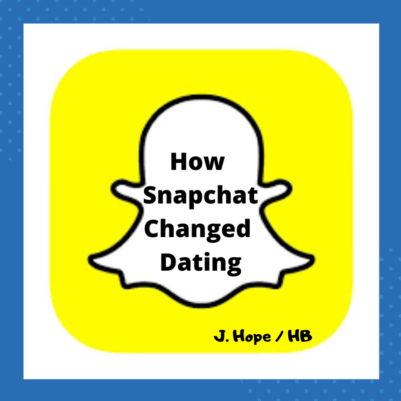 How Snapchat Changed Dating