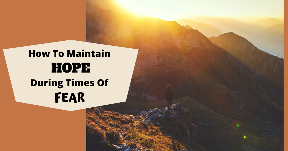 How To Maintain HOPE During Times Of Fear