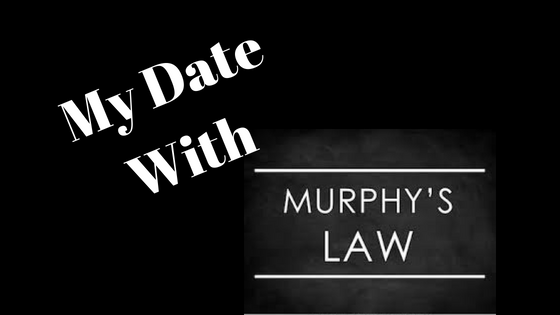 My Date With Murphy ('s Law)