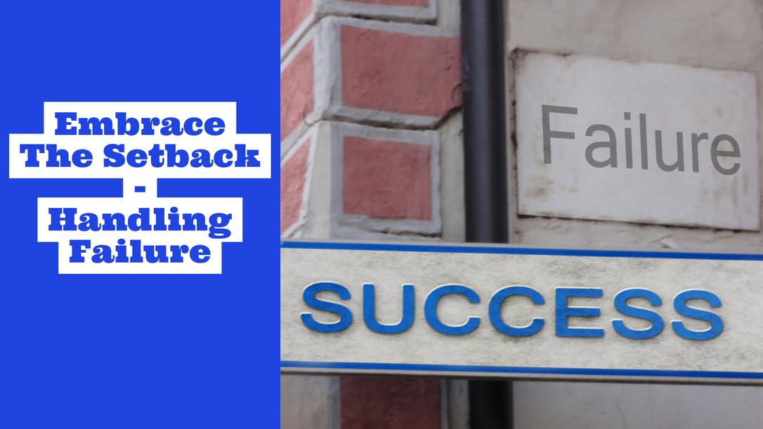 Embrace The Setback (How To Handle Failure)