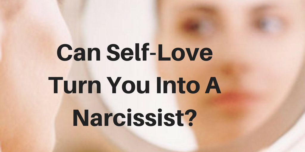 Can Self-Love Turn You Into A Narcissist?