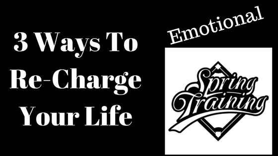 3 Ways To Re-Charge Your Life (Emotional Spring Training)
