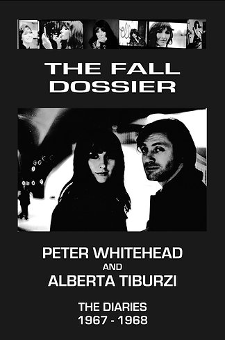 The Fall Dossier. Peter Whitehead and Alberta Tiburzi Diaries