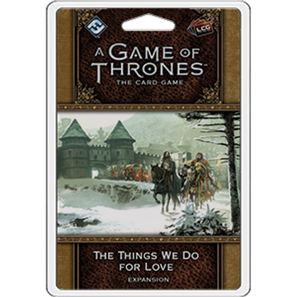 Game of Thrones 2nd Edition LCG: The Things We Do for Love