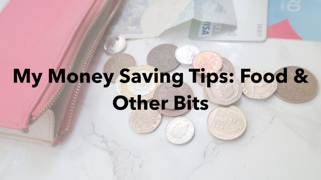 My Money Saving Tips: Food and Other Bits