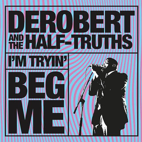 DeRobert & The Half-Truths - I'm Tryin' + Beg Me [CD]