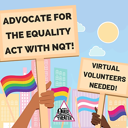"Join us in advocating for the passing of the Equality Act, one of the most important pieces of LGBTQ-related legislation in our lifetimes! This landmark legislation would ""protect LGBTQ people from discrimination in employment, housing, credit, jury service, and federally funded programs, such as those for health and education, as well as public places and spaces."""