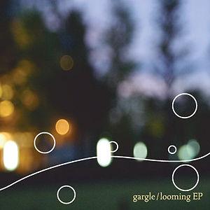 looming EP Gargle