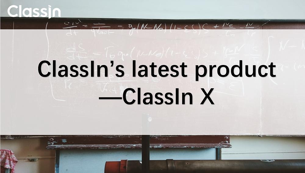 ClassIn's latest producat-ClassIn X