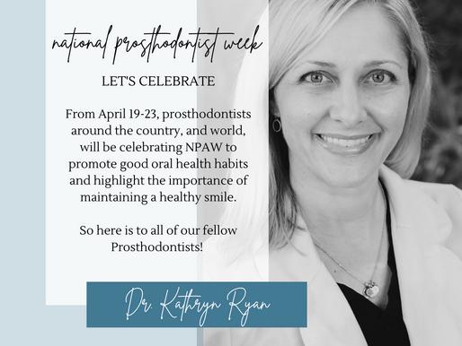Happy National Prosthodontist Week