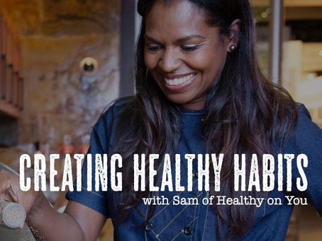 creating healthy habits with sam of healthy on you