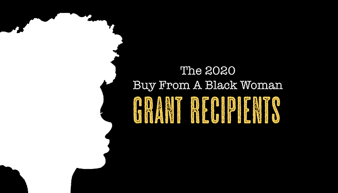 The 2020 Buy From a Black Woman Grant recipients are...