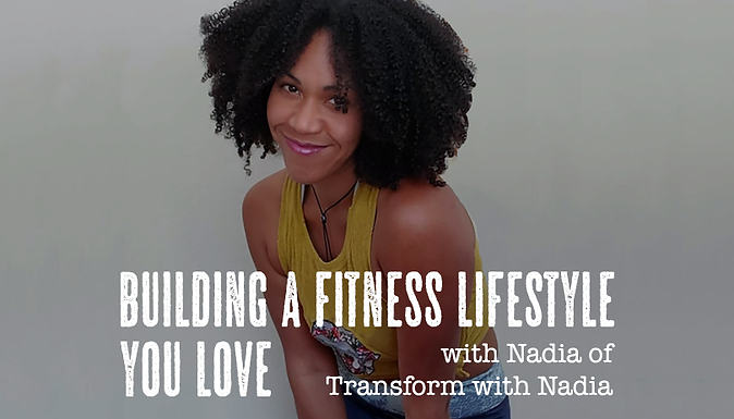 building a fitness Lifestyle You Love with nadia of transform with nadia