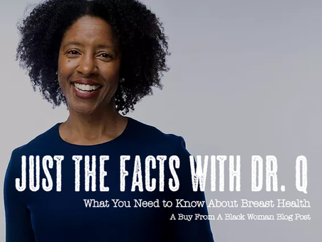 just the facts with Dr. Q: black women & breast cancer