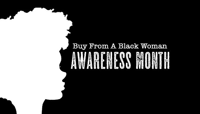 Buy From a Black Woman Awareness Month is here!