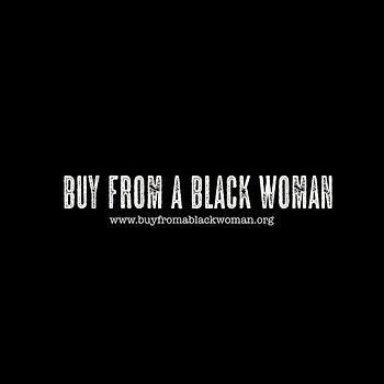 Black - Buy From A Black Woman