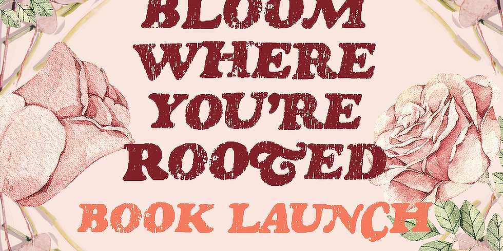 Book Launch Party: Bloom Where You're Rooted