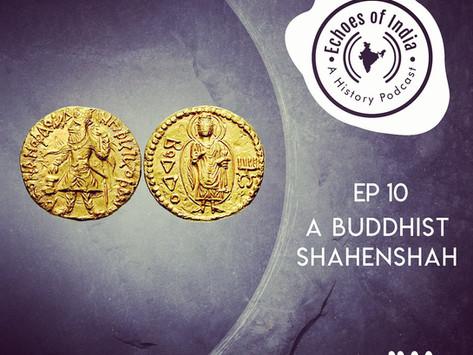 10. A Buddhist Shahenshah (24 mins)