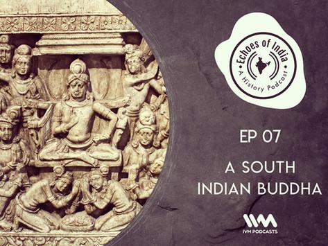 07. A South Indian Buddha (27 mins)