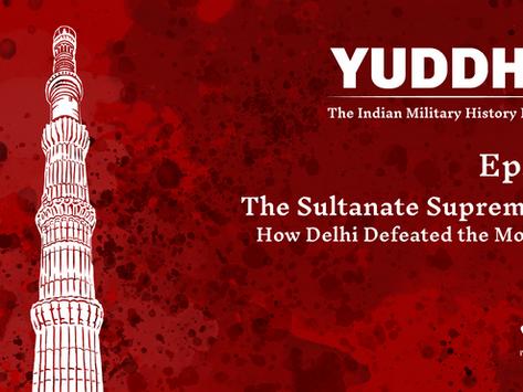 YUDDHA Ep. 05: The Sultanate Supremacy (Part I)