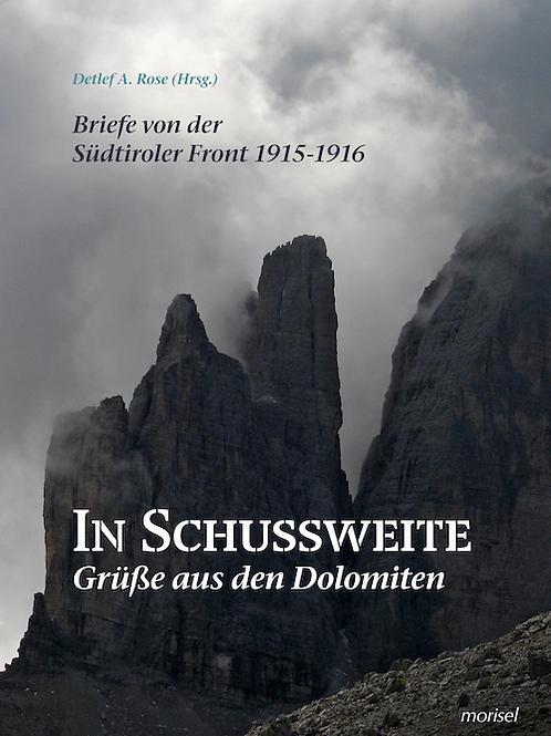In Schussweite - Grüße aus den Dolomiten Briefe von der Südtiroler Front 1915 -