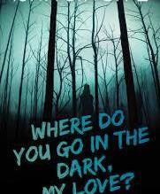 Where Do You Go in the Dark, My Love by Isha Singh