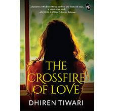 Book Review- The Crossfire Of Love by Dhiren Tiwari