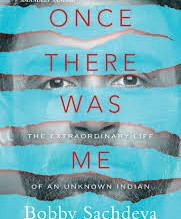 Once There Was Me: The Extraordinary Life of an Unknown Indian by Bobby Sachdeva
