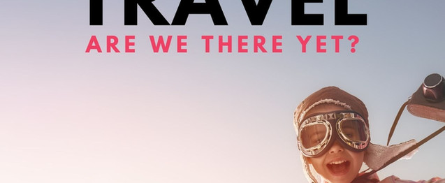 Travel-Are We there Yet?