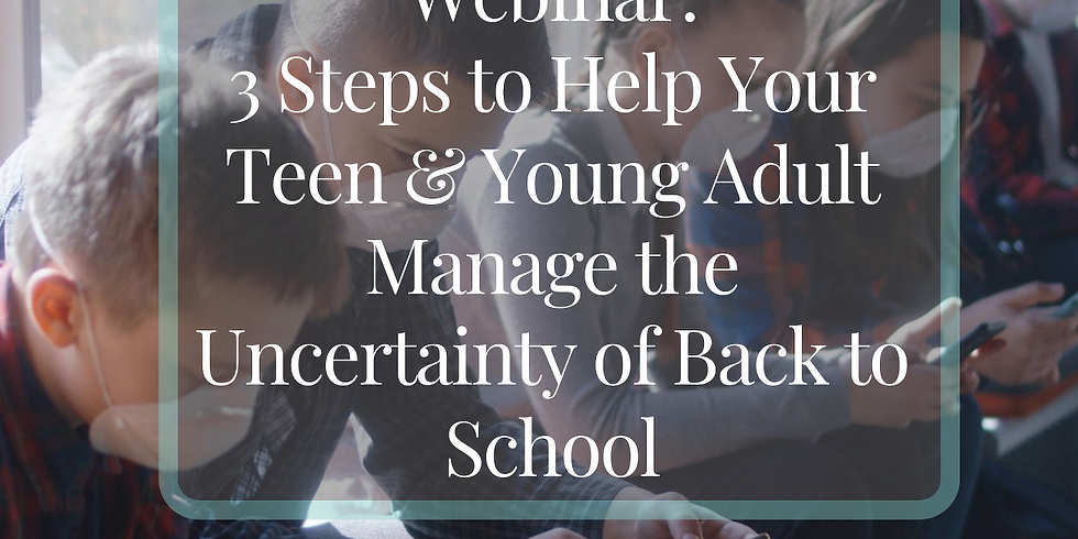 3 Steps to Help Your Teen & Young Adult Manage Uncertainty of Back to School