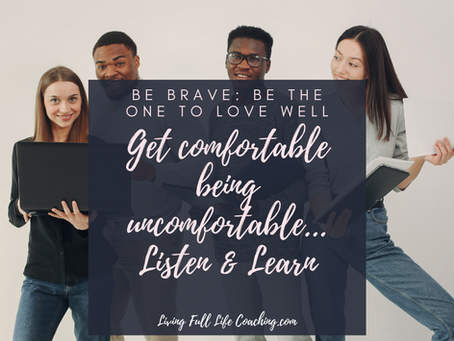 Be Brave:  Be the One to Love Well
