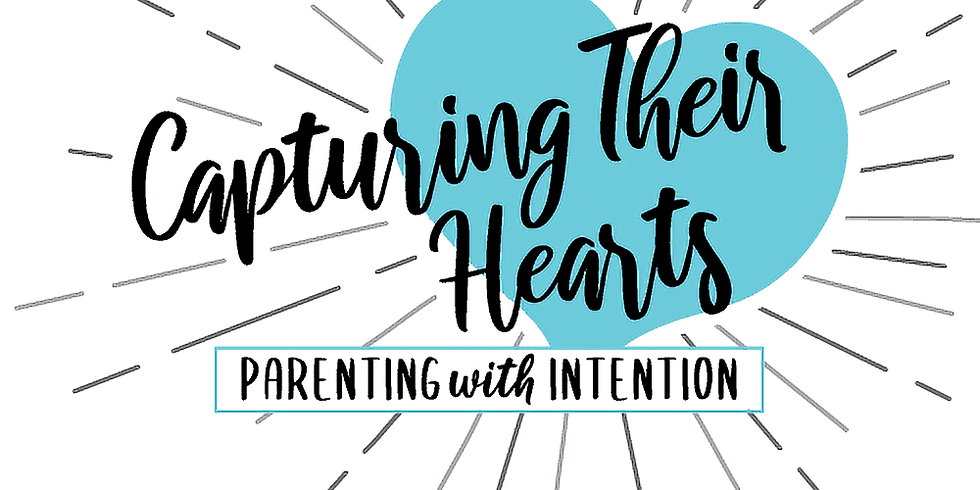 Capturing Their Hearts:  Parenting with Intention Night Group-Teens
