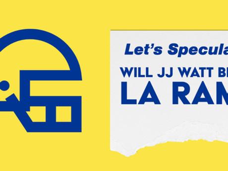 Let's speculate: JJ Watt an LA Ram?