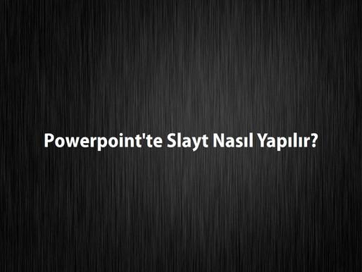 Powerpoint'te Slayt Nasıl Yapılır?