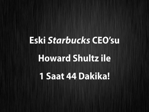Eski Starbucks CEOsu Howard Schultz ile 1 Saat 44 Dakika