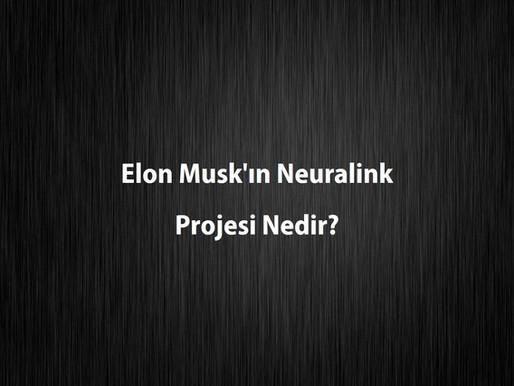 Elon Musk'ın Neuralink Projesi Nedir?