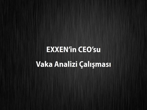Exxen'in CEO'su Vaka Analizi & Çözümü