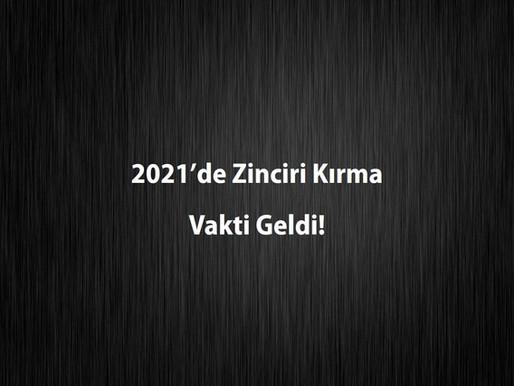 2021'de Zinciri Kırma Vakti Geldi!