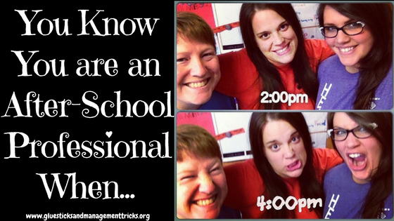 You Know You Are An After-School Professional When...