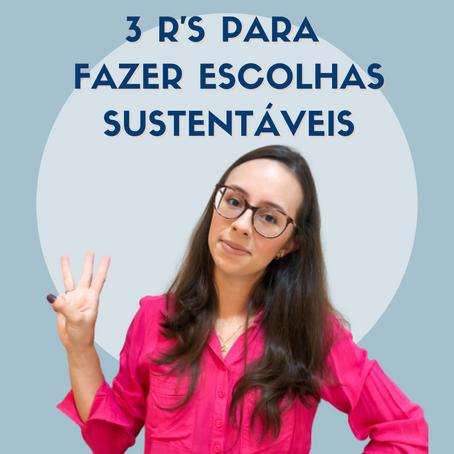 3 R'S PARA FAZER ESCOLHAS SUSTENTÁVEIS