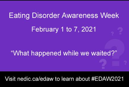Eating Disorder Awareness Week February 1 - 7, 2021