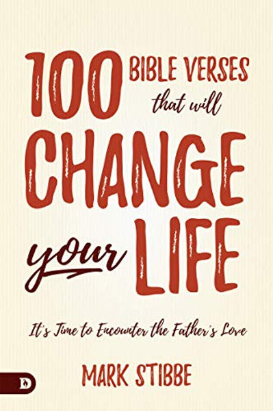 100 Bible Verses That Will Change Your Life: It's Time to Encounter the Father's