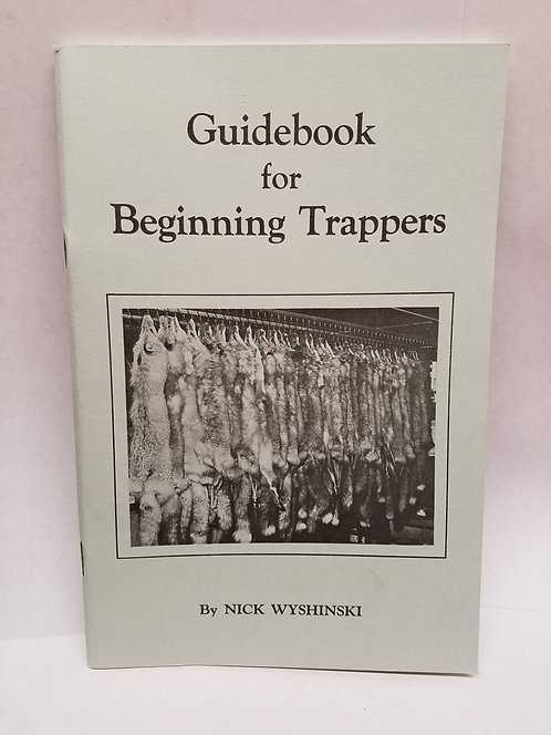 Guidebook for Beginning Trappers By Nick Wyshinski
