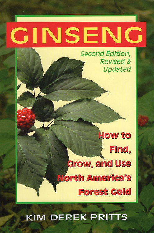 Ginseng: How to Find, Grow, And Use North America's Forest Gold by Pritts