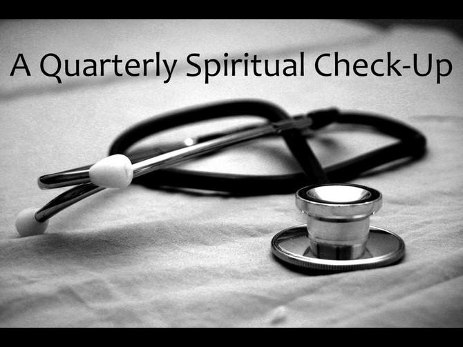 A Quarterly Spiritual Check-Up