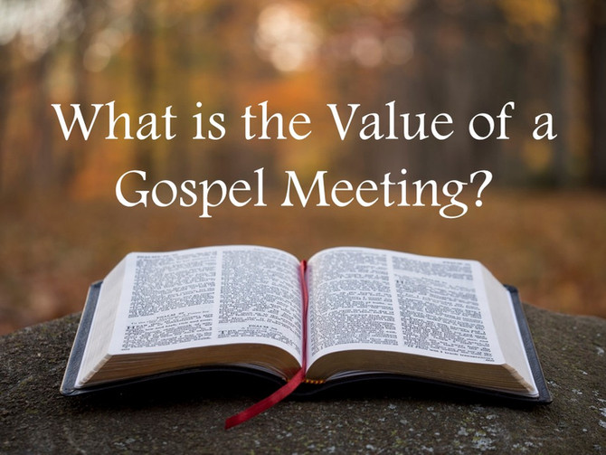 What is the Value of a Gospel Meeting?