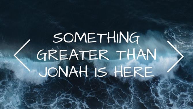 Jesus: Greater Than Jonah